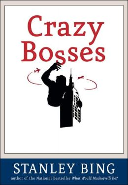Required Reading: Crazy Bosses by Stanley Bing