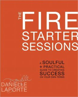 Required Reading: The Fire Starter Sessions by Danielle LaPorte