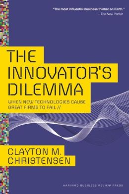 Required Reading: The Innovator's Dilemma by Clayton Christensen