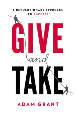 Required Reading for Entrepreneurs: Give and Take by Adam Grant